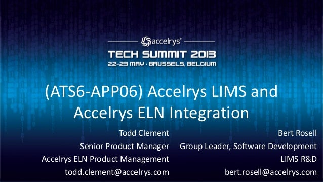 (ATS6-APP06) Accelrys LIMS andAccelrys ELN IntegrationBert RosellGroup Leader, Software DevelopmentLIMS R&Dbert.rosell@acc...