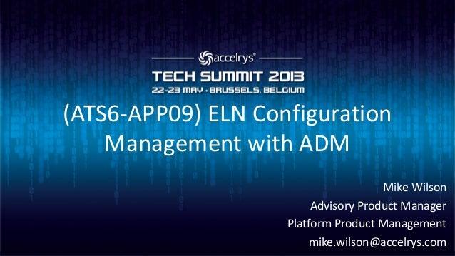 (ATS6-APP09) ELN ConfigurationManagement with ADMMike WilsonAdvisory Product ManagerPlatform Product Managementmike.wilson...