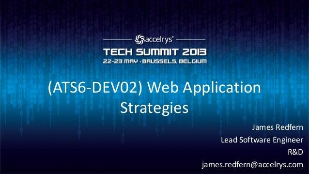(ATS6-DEV02) Web ApplicationStrategiesJames RedfernLead Software EngineerR&Djames.redfern@accelrys.com