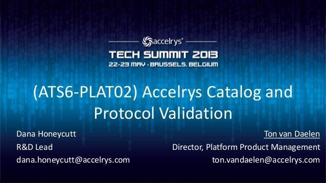 (ATS6-PLAT02) Accelrys Catalog andProtocol ValidationTon van DaelenDirector, Platform Product Managementton.vandaelen@acce...