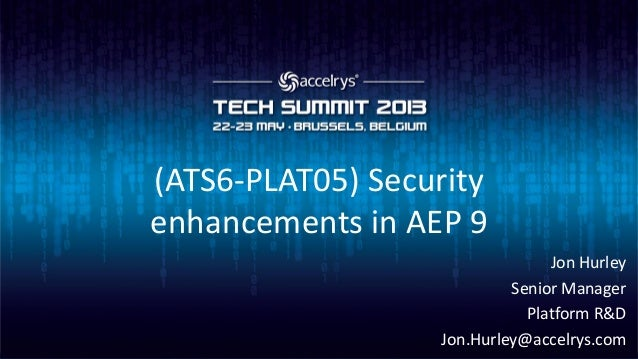 (ATS6-PLAT05) Securityenhancements in AEP 9Jon HurleySenior ManagerPlatform R&DJon.Hurley@accelrys.com