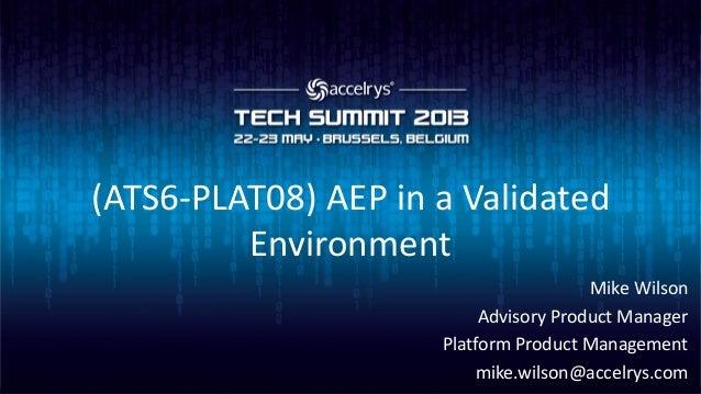 (ATS6-PLAT08) AEP in a ValidatedEnvironmentMike WilsonAdvisory Product ManagerPlatform Product Managementmike.wilson@accel...