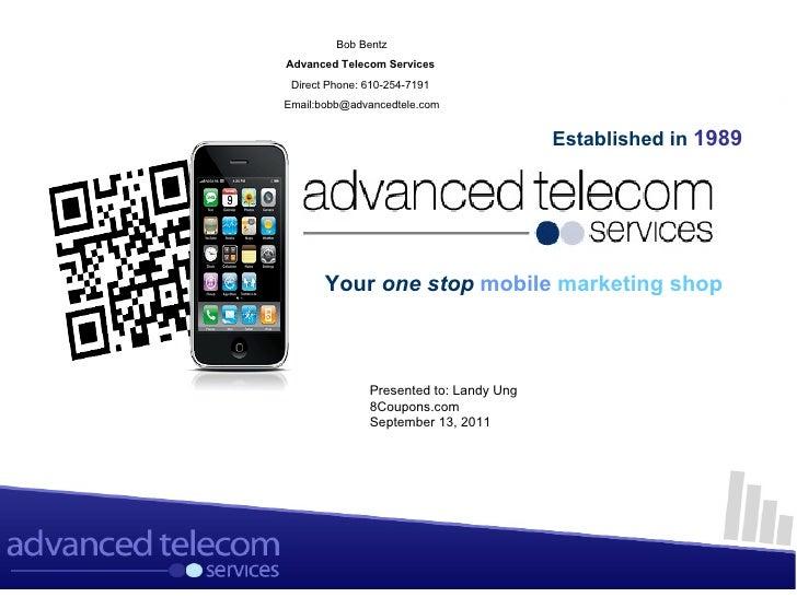 Bob BentzAdvanced Telecom Services Direct Phone: 610-254-7191Email:bobb@advancedtele.com                                  ...