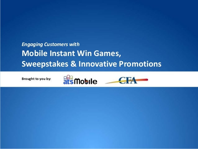Engaging Customers with Mobile Instant Win Games, Sweepstakes & Innovative Promotions Brought to you by: