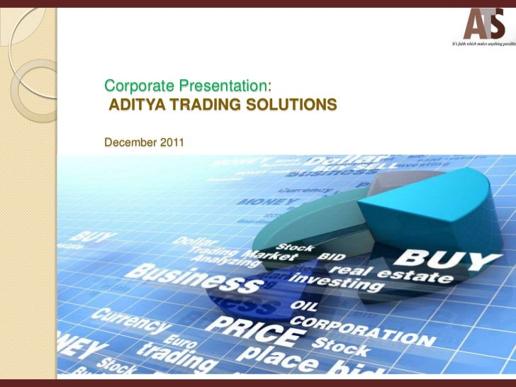 Corporate Presentation:ADITYA TRADING SOLUTIONSDecember 2011