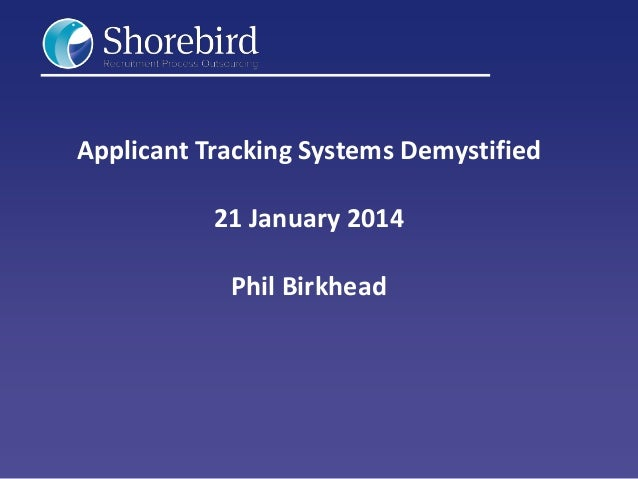 Applicant Tracking Systems Demystified  21 January 2014 Phil Birkhead