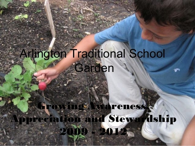 Arlington Traditional School            Garden    Growing Awareness,Appreciation and Stewardship        2009 - 2012