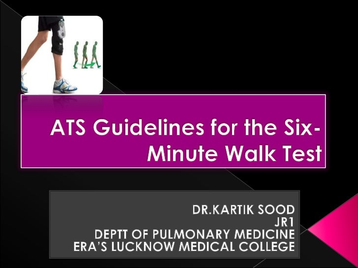 ATS Guidelines for the Six-Minute Walk Test<br />DR.KARTIK SOOD<br />JR1<br />DEPTT OF PULMONARY MEDICINE<br />ERA'S LUCKN...