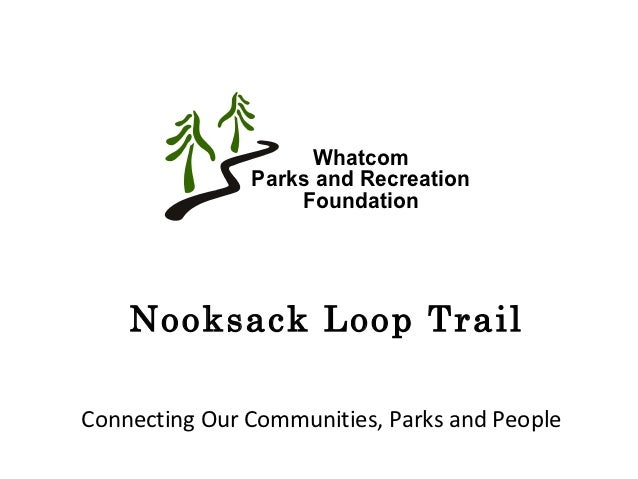 Whatcom               Parks and Recreation                   Foundation    Nooksack Loop TrailConnecting Our Communities, ...