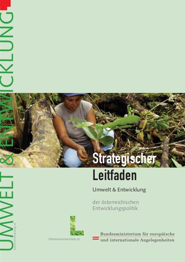 Umwelt & Entwicklung der österreichischen Entwicklungspolitik UMWELT&ENTWICKLUNGwww.entwicklung.at Strategischer Leitfaden