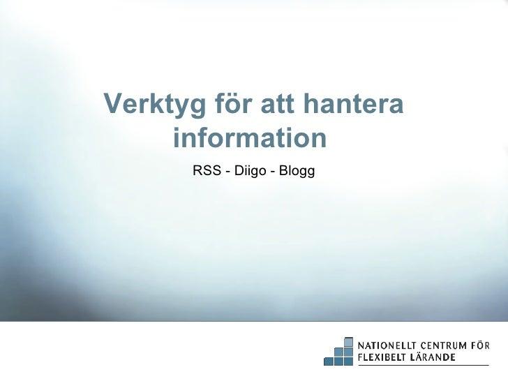 Verktyg för att hantera information  RSS - Diigo - Blogg