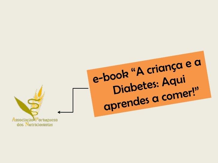 FICHA TÉCNICA           Título:   A criança e a Diabetes: Aqui aprendes a comer!Direcção Editorial: Alexandra Bento      C...