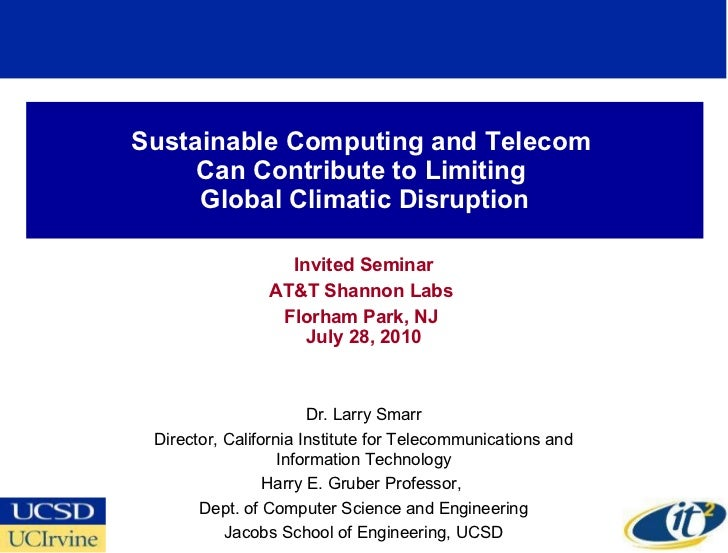 Sustainable Computing and Telecom  Can Contribute to Limiting  Global Climatic Disruption Invited Seminar AT&T Shannon Lab...