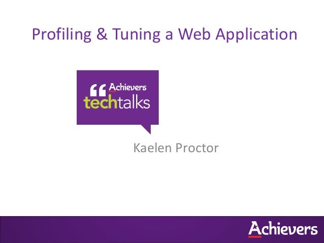 Profiling & Tuning a Web Application             Kaelen Proctor