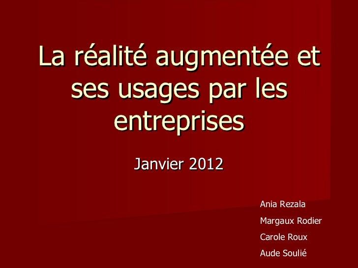 La réalité augmentée et   ses usages par les       entreprises       Janvier 2012                      Ania Rezala        ...