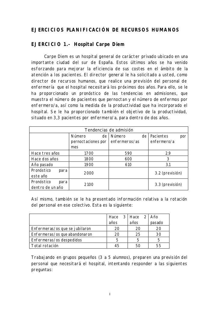 EJERCICIOS PLANIFICACIÓN DE RECURSOS HUMANOSEJERCICIO 1.- Hospital Carpe Diem      Carpe Diem es un hospital general de ca...