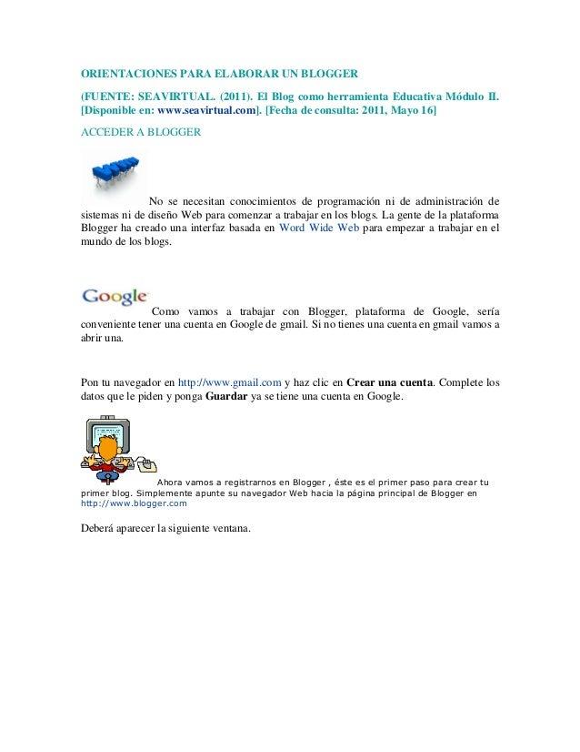 ORIENTACIONES PARA ELABORAR UN BLOGGER(FUENTE: SEAVIRTUAL. (2011). El Blog como herramienta Educativa Módulo II.[Disponibl...