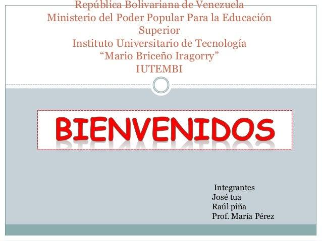 República Bolivariana de Venezuela  Ministerio del Poder Popular Para la Educación  Superior  Instituto Universitario de T...
