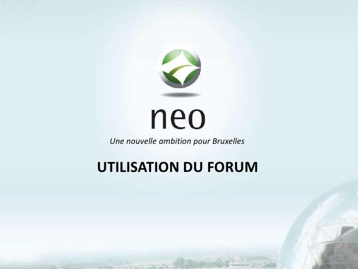 Une nouvelle ambition pour Bruxelles<br />UTILISATION DU FORUM<br />
