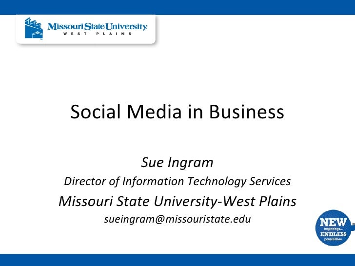 Social Media in Business Sue Ingram Director of Information Technology Services Missouri State University-West Plains [ema...