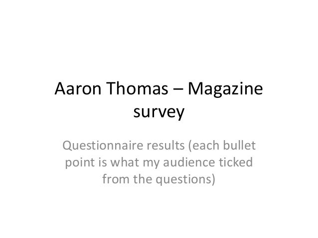 Aaron Thomas – Magazine survey Questionnaire results (each bullet point is what my audience ticked from the questions)