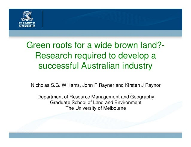 Green roofs for a wide brown land?-  Research required to develop a   successful Australian industry Nicholas S.G. William...