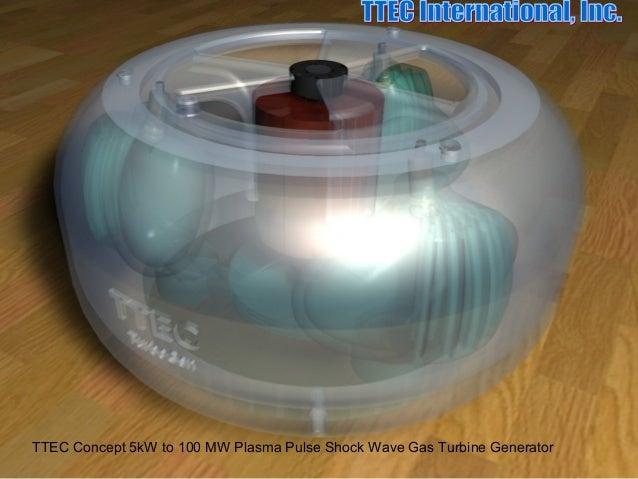 TTEC Concept 5kW to 100 MW Plasma Pulse Shock Wave Gas Turbine Generator
