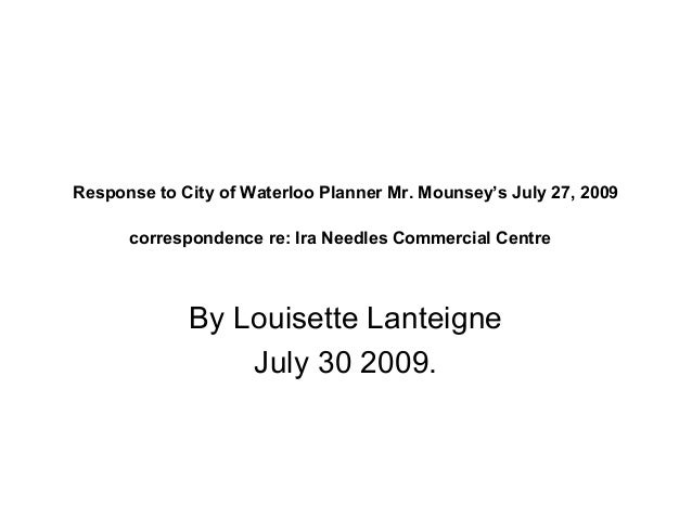Response to City of Waterloo Planner Mr. Mounsey's July 27, 2009      correspondence re: Ira Needles Commercial Centre    ...