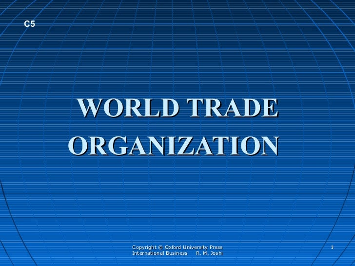 C5     WORLD TRADE     ORGANIZATION        Copyright @ Oxford University Press   1        International Business  R. M. Jo...
