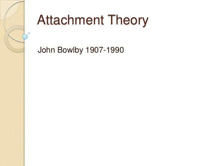 Attachment TheoryJohn Bowlby 1907-1990