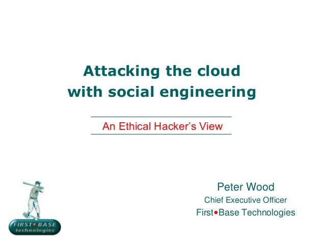 Attacking the cloudwith social engineeringPeter WoodChief Executive OfficerFirst•Base TechnologiesAn Ethical Hacker's View