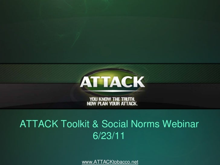 ATTACK Toolkit & Social Norms Webinar               6/23/11            www.ATTACKtobacco.net