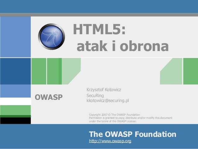 HTML5:        atak i obrona         Krzysztof KotowiczOWASP    SecuRing         kkotowicz@securing.pl          Copyright 2...