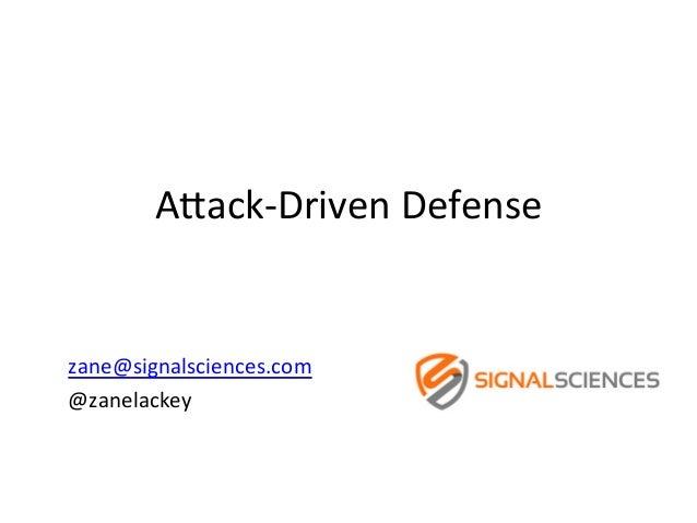 """A""""ack-‐Driven  Defense         zane@signalsciences.com     @zanelackey"""