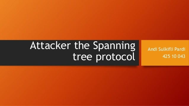 Attacker the Spanning    Andi Sulkifli Pardi         tree protocol          425 10 043