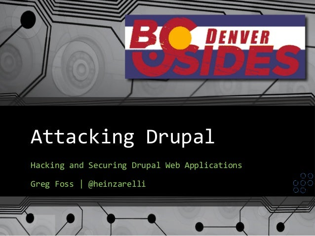 Company Confidential Attacking  Drupal   Hacking  and  Securing  Drupal  Web  Applications      Greg  ...