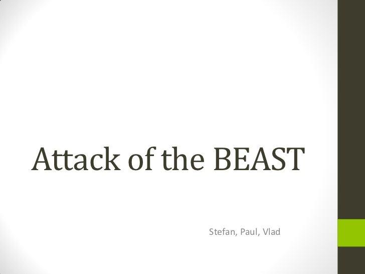 Attack of the BEAST            Stefan, Paul, Vlad