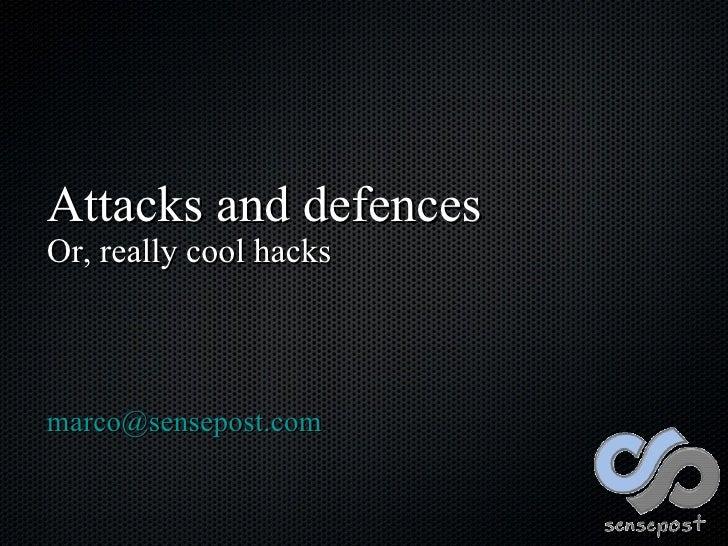 Attacks and defences Or, really cool hacks <ul><li>[email_address] </li></ul>