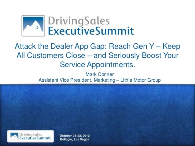 Attack the Dealer App Gap: Reach Gen Y – KeepAll Customers Close – and Seriously Boost Your             Service Appointmen...