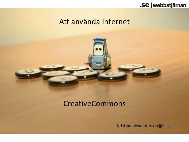 Att använda Internet<br />CreativeCommons<br />Kristina.alexanderson@iis.se<br />