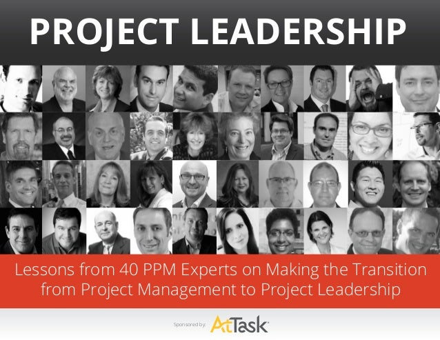 Lessons from 40 PPM Experts on Making the Transition from Project Management to Project Leadership