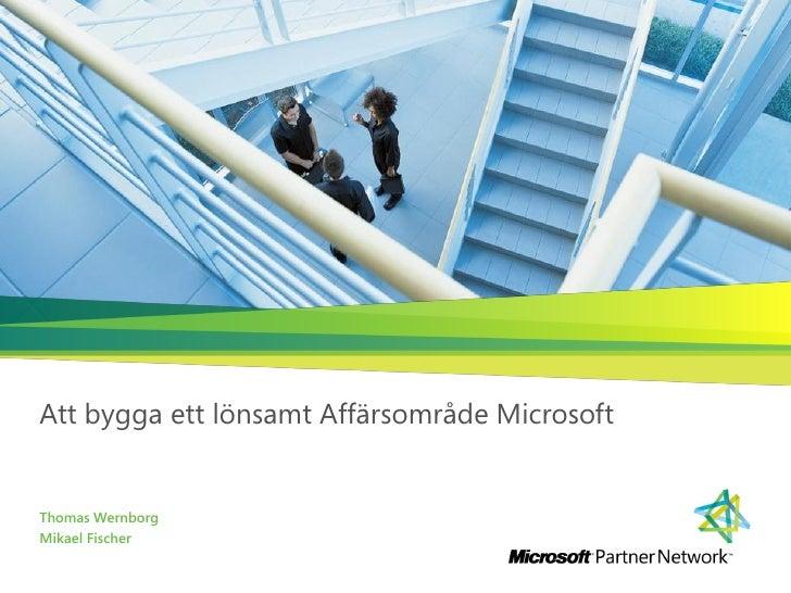 Att Bygga Ett Lönsamt Affärsområde Microsoft Thomas Wernborg Mikael Fischer