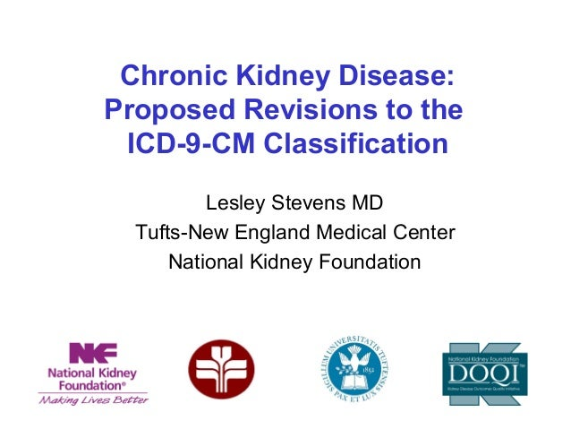 Chronic Kidney Disease:Proposed Revisions to the ICD-9-CM Classification          Lesley Stevens MD  Tufts-New England Med...