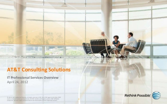 AT&T Consulting SolutionsIT Professional Services OverviewApril 24, 2012© 2012 AT&T Intellectual Property. All rights rese...