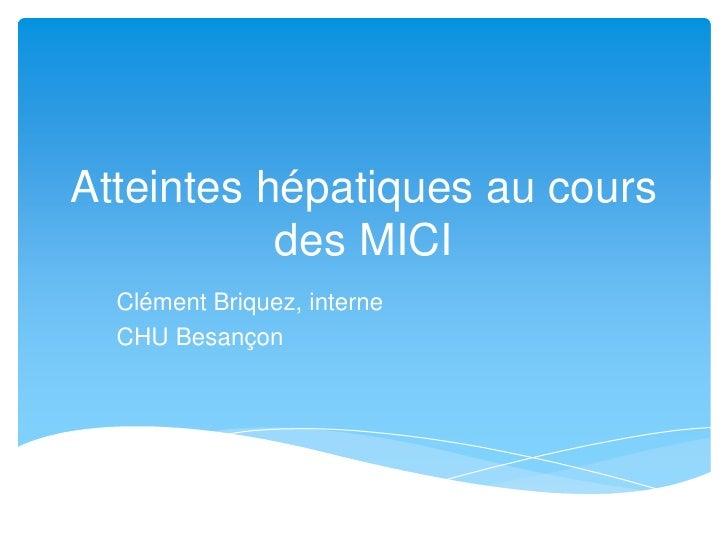 Atteintes hépatiques au cours           des MICI  Clément Briquez, interne  CHU Besançon