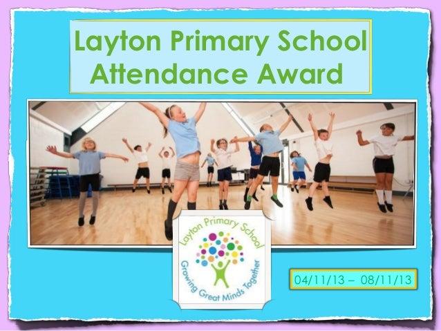 Layton Primary School Attendance Award  04/11/13 – 08/11/13
