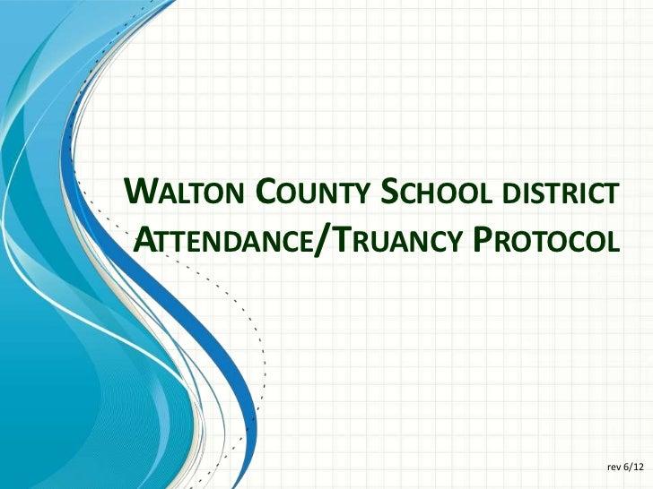 WALTON COUNTY SCHOOL DISTRICTATTENDANCE/TRUANCY PROTOCOL                            rev 6/12