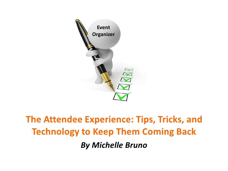 Event               OrganizerThe Attendee Experience: Tips, Tricks, and Technology to Keep Them Coming Back             By...