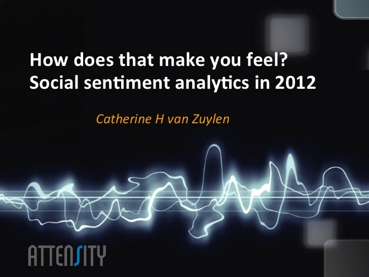 How does that make you feel?  Social sen6ment analy6cs in 2012            Catherine H van Zu...