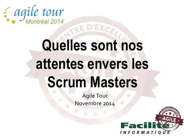 AgileTour Novembre 2014 Quelles sont nos attentes envers les Scrum Masters